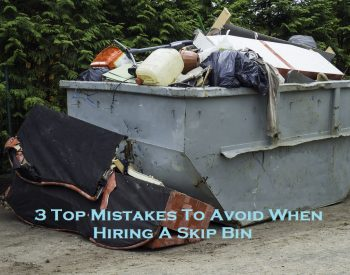 3 Top Mistakes To Avoid When Hiring A Skip Bin