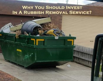 Why You Should Invest In A Rubbish Removal Service?