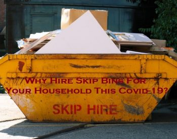 Why To Hire Skip Bins For Your Household This Covid-19?