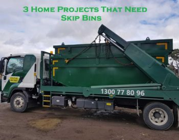 3 Home Projects That Need Skip Bins